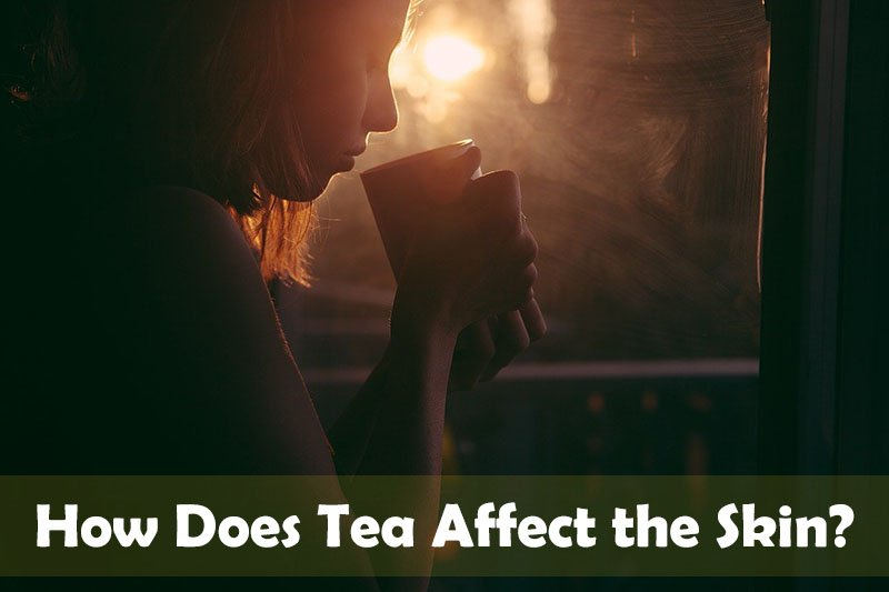 How Does Tea Affect the Skin
